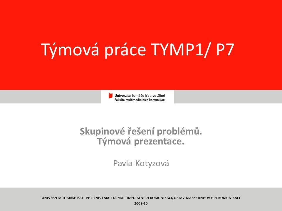 1 Týmová práce TYMP1/ P7 Skupinové řešení problémů. Týmová prezentace. Pavla Kotyzová UNIVERZITA TOMÁŠE BATI VE ZLÍNĚ, FAKULTA MULTIMEDIÁLNÍCH KOMUNIK