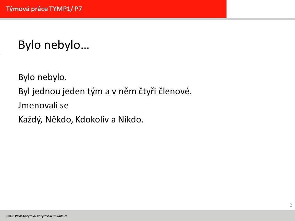 PhDr. Pavla Kotyzová, kotyzova@fmk.utb.cz Bylo nebylo… Bylo nebylo. Byl jednou jeden tým a v něm čtyři členové. Jmenovali se Každý, Někdo, Kdokoliv a