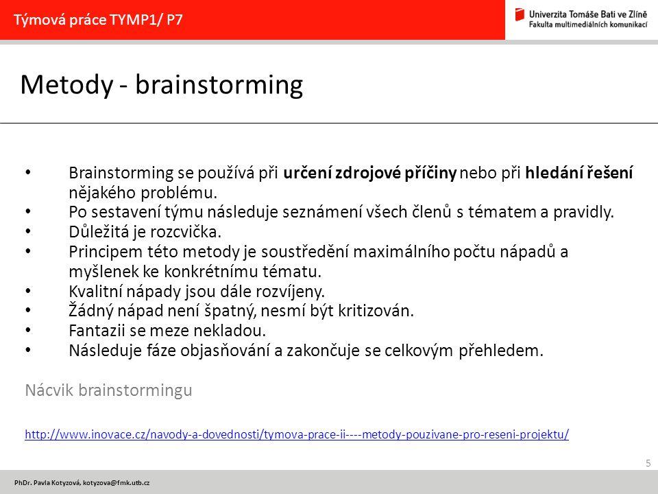 5 PhDr. Pavla Kotyzová, kotyzova@fmk.utb.cz Metody - brainstorming Týmová práce TYMP1/ P7 Brainstorming se používá při určení zdrojové příčiny nebo př