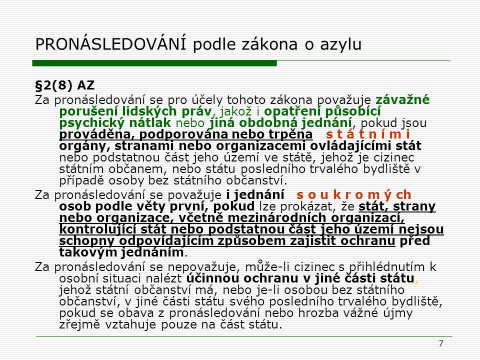 7 PRONÁSLEDOVÁNÍ podle zákona o azylu §2(8) AZ Za pronásledování se pro účely tohoto zákona považuje závažné porušení lidských práv, jakož i opatření