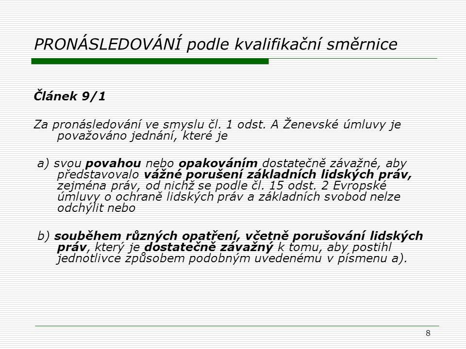 8 PRONÁSLEDOVÁNÍ podle kvalifikační směrnice Článek 9/1 Za pronásledování ve smyslu čl. 1 odst. A Ženevské úmluvy je považováno jednání, které je a) s