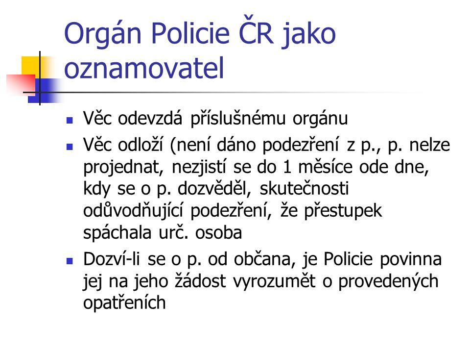 Orgán Policie ČR jako oznamovatel Věc odevzdá příslušnému orgánu Věc odloží (není dáno podezření z p., p. nelze projednat, nezjistí se do 1 měsíce ode