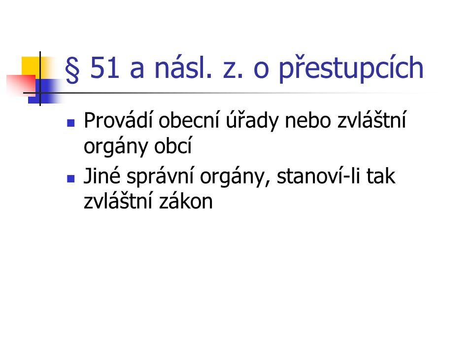 § 51 a násl. z. o přestupcích Provádí obecní úřady nebo zvláštní orgány obcí Jiné správní orgány, stanoví-li tak zvláštní zákon