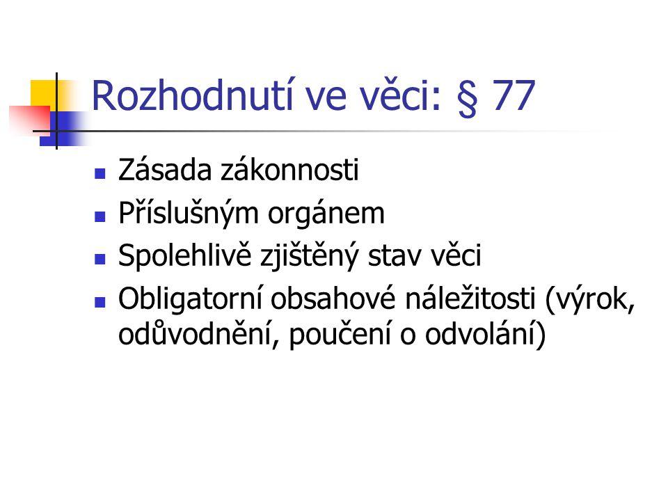 Rozhodnutí ve věci: § 77 Zásada zákonnosti Příslušným orgánem Spolehlivě zjištěný stav věci Obligatorní obsahové náležitosti (výrok, odůvodnění, pouče
