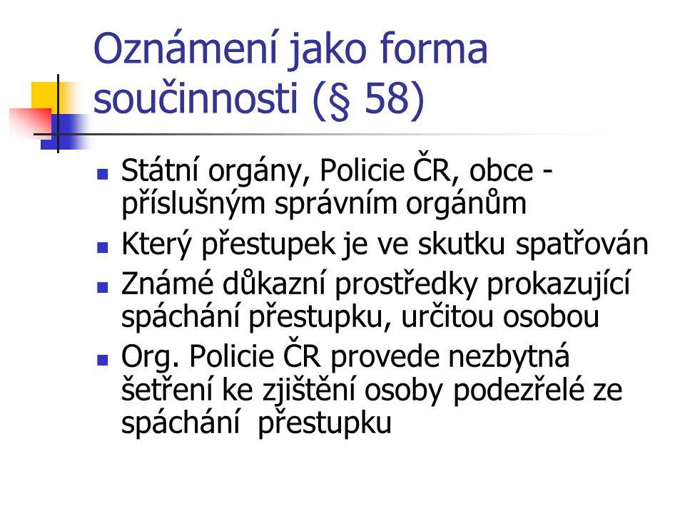 Oznámení jako forma součinnosti (§ 58) Státní orgány, Policie ČR, obce - příslušným správním orgánům Který přestupek je ve skutku spatřován Známé důka