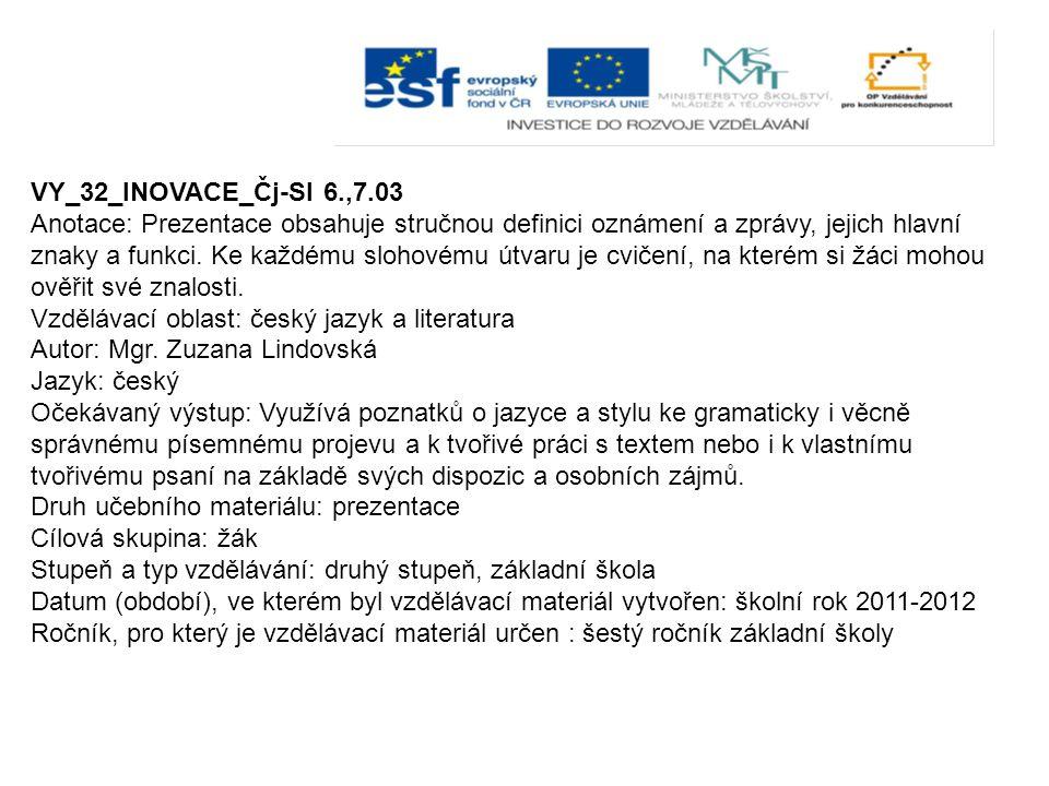 VY_32_INOVACE_Čj-Sl 6.,7.03 Anotace: Prezentace obsahuje stručnou definici oznámení a zprávy, jejich hlavní znaky a funkci.