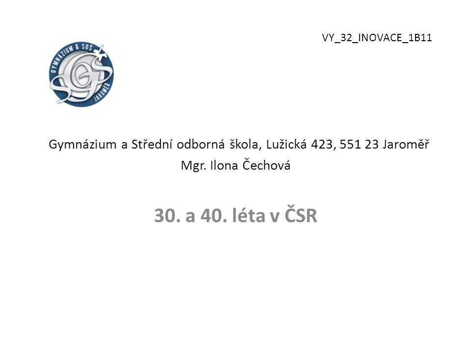 Gymnázium a Střední odborná škola, Lužická 423, 551 23 Jaroměř Mgr. Ilona Čechová 30. a 40. léta v ČSR VY_32_INOVACE_1B11