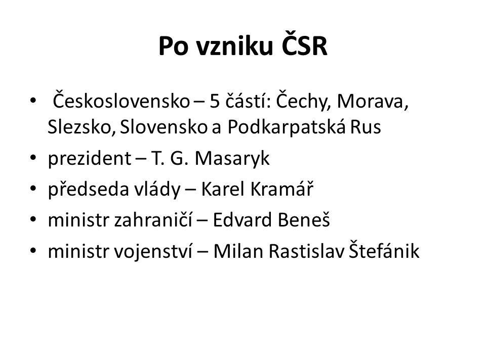 Po vzniku ČSR Československo – 5 částí: Čechy, Morava, Slezsko, Slovensko a Podkarpatská Rus prezident – T.
