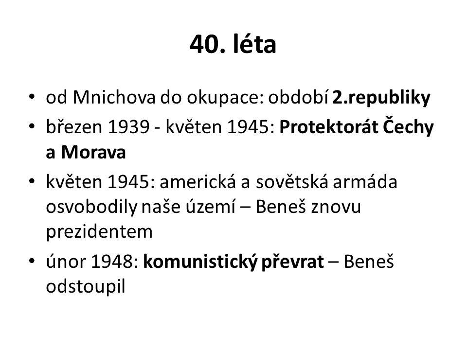 40. léta od Mnichova do okupace: období 2.republiky březen 1939 - květen 1945: Protektorát Čechy a Morava květen 1945: americká a sovětská armáda osvo