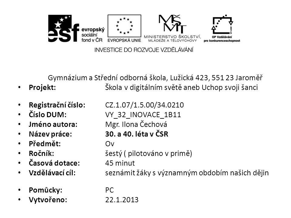 Gymnázium a Střední odborná škola, Lužická 423, 551 23 Jaroměř Projekt: Škola v digitálním světě aneb Uchop svoji šanci Registrační číslo: CZ.1.07/1.5.00/34.0210 Číslo DUM: VY_32_INOVACE_1B11 Jméno autora: Mgr.