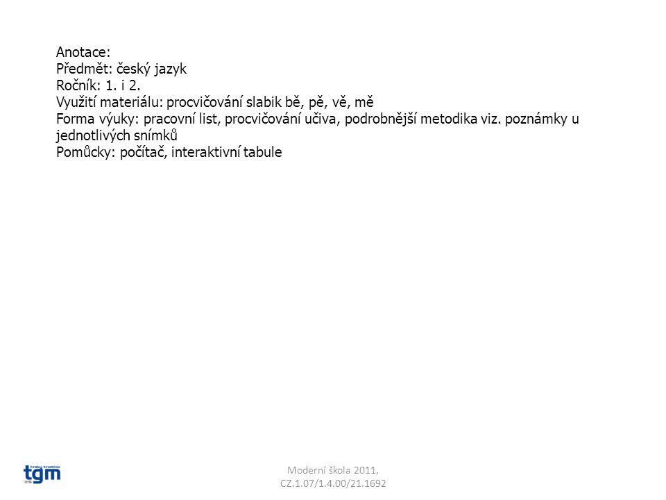 Anotace: Předmět: český jazyk Ročník: 1. i 2. Využití materiálu: procvičování slabik bě, pě, vě, mě Forma výuky: pracovní list, procvičování učiva, po