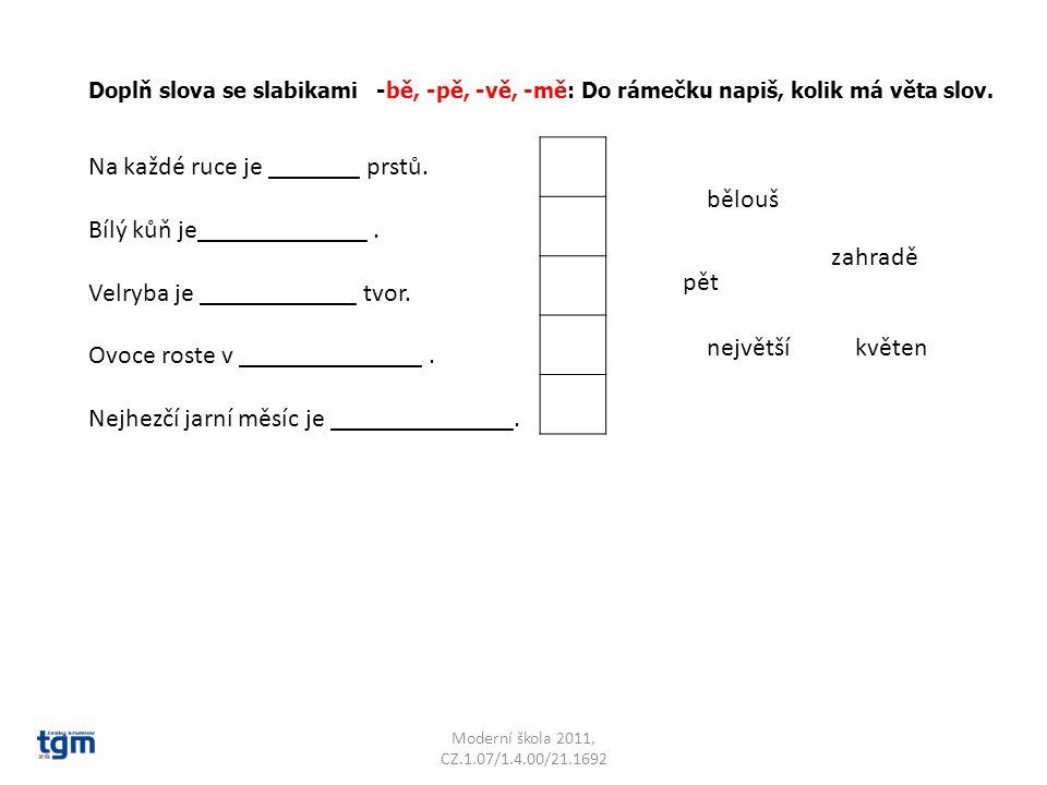 Moderní škola 2011, CZ.1.07/1.4.00/21.1692 Doplň slova se slabikami -bě, -pě, -vě, -mě: Do rámečku napiš, kolik má věta slov. Na každé ruce je _______