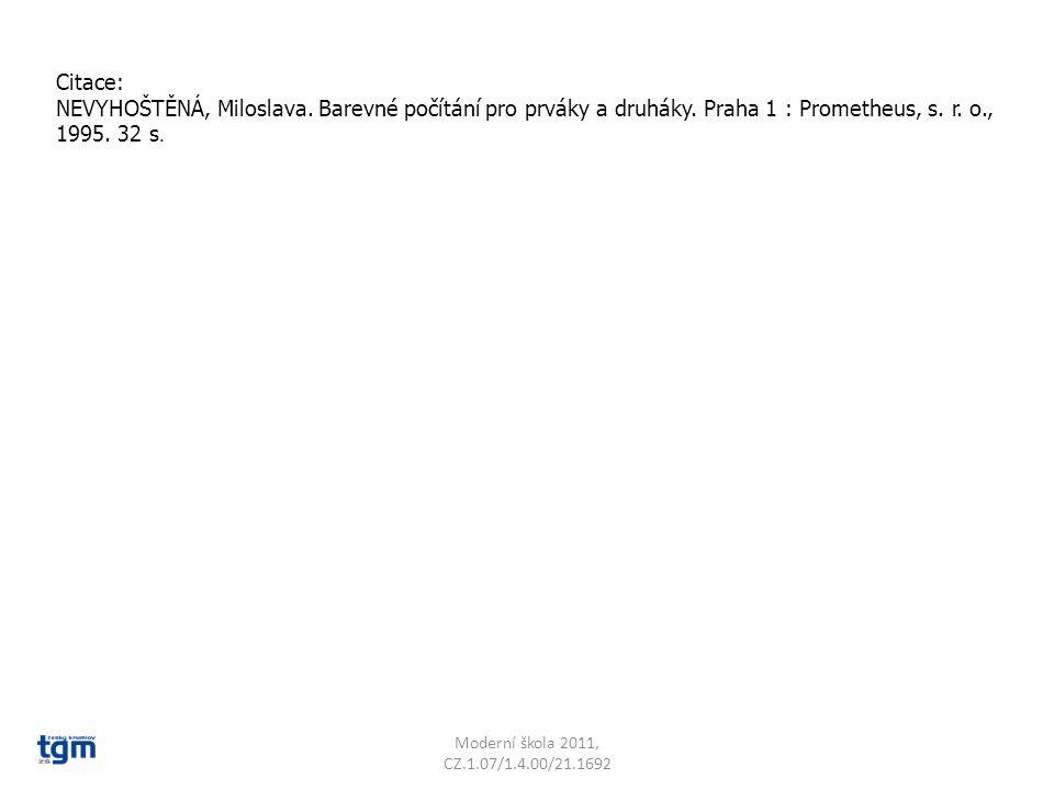 Citace: NEVYHOŠTĚNÁ, Miloslava. Barevné počítání pro prváky a druháky. Praha 1 : Prometheus, s. r. o., 1995. 32 s. Moderní škola 2011, CZ.1.07/1.4.00/
