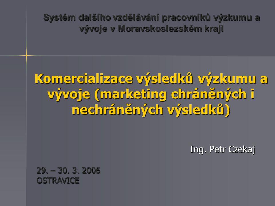 Komercializace výzkumu a vývoje Cíle kurzu Seznámení se s typy komercializce Seznámení se s typy komercializce Ohodnocení výsledků výzkumu a vývoje Ohodnocení výsledků výzkumu a vývoje –příhodnost komercializce Výběr vhodného způsobu komercializace Výběr vhodného způsobu komercializace –pro různé výstupy výzkumu a vývoje Schopnost navázat spolupráci se strategickými partnery Schopnost navázat spolupráci se strategickými partnery Marketing výsledků chráněných a nechráněných Marketing výsledků chráněných a nechráněných