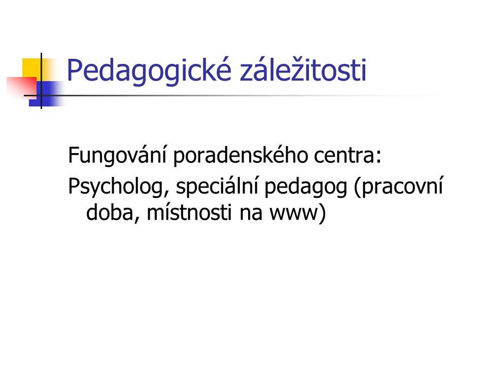 Pedagogické záležitosti Fungování poradenského centra: Psycholog, speciální pedagog (pracovní doba, místnosti na www)