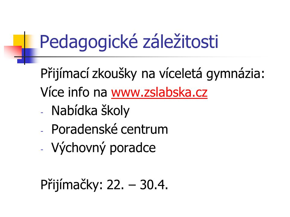 Pedagogické záležitosti Přijímací zkoušky na víceletá gymnázia: Více info na www.zslabska.czwww.zslabska.cz - Nabídka školy - Poradenské centrum - Výc