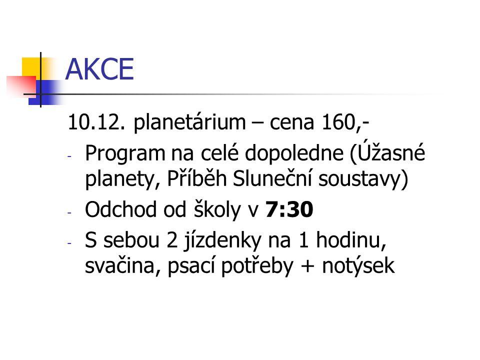 AKCE 10.12. planetárium – cena 160,- - Program na celé dopoledne (Úžasné planety, Příběh Sluneční soustavy) - Odchod od školy v 7:30 - S sebou 2 jízde