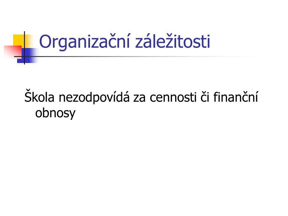 Organizační záležitosti Škola nezodpovídá za cennosti či finanční obnosy
