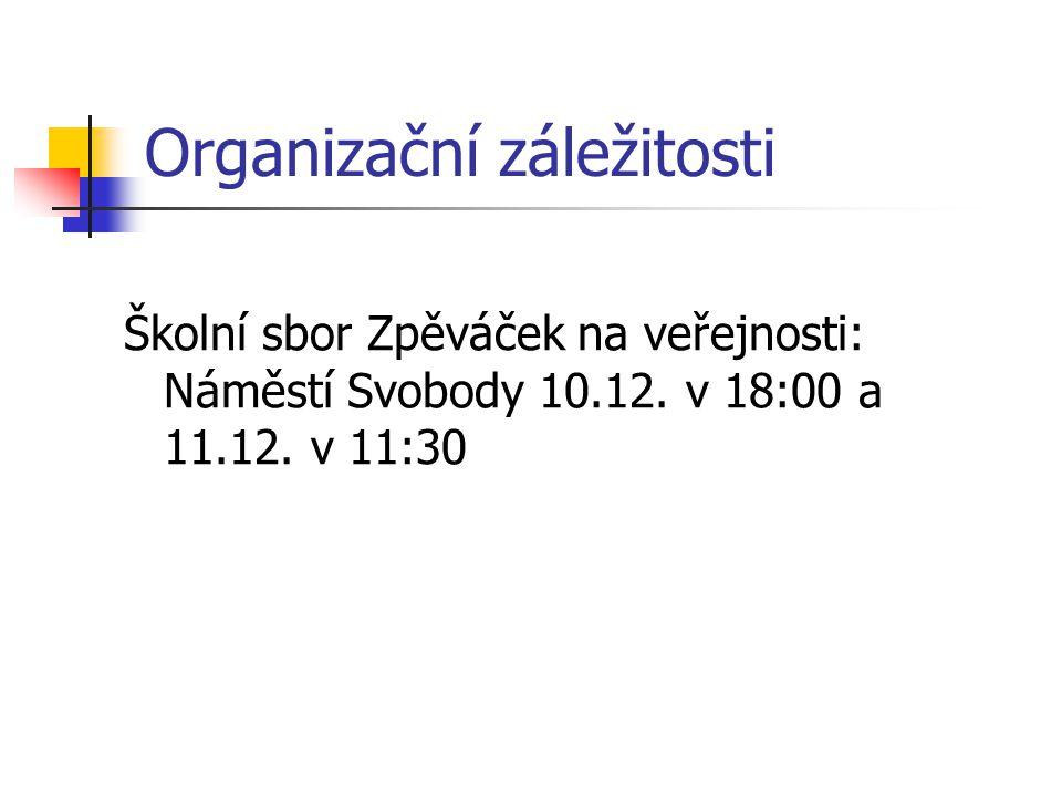Organizační záležitosti Školní sbor Zpěváček na veřejnosti: Náměstí Svobody 10.12. v 18:00 a 11.12. v 11:30
