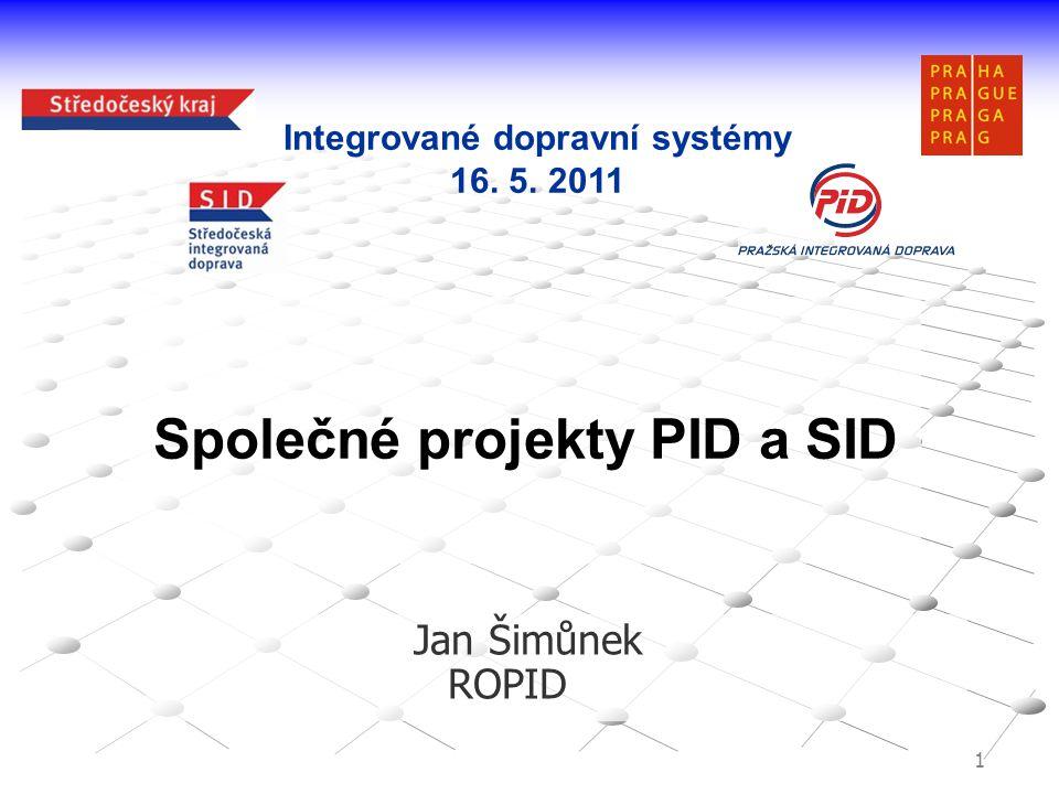 1 Společné projekty PID a SID Jan Šimůnek ROPID Integrované dopravní systémy 16. 5. 2011