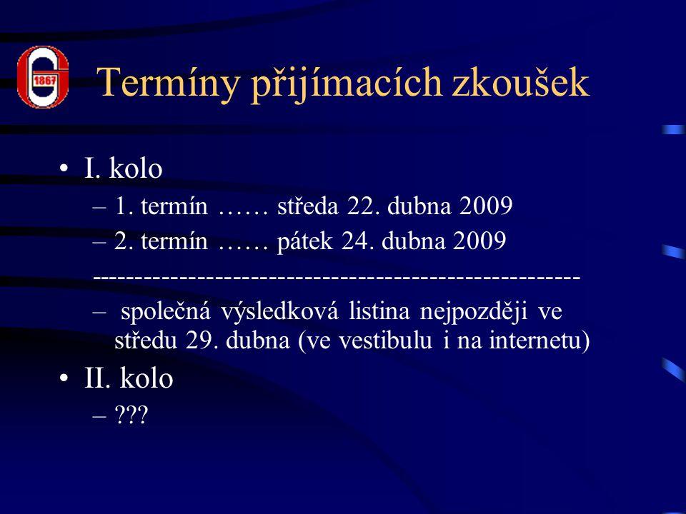 Termíny přijímacích zkoušek I. kolo –1. termín …… středa 22. dubna 2009 –2. termín …… pátek 24. dubna 2009 -------------------------------------------