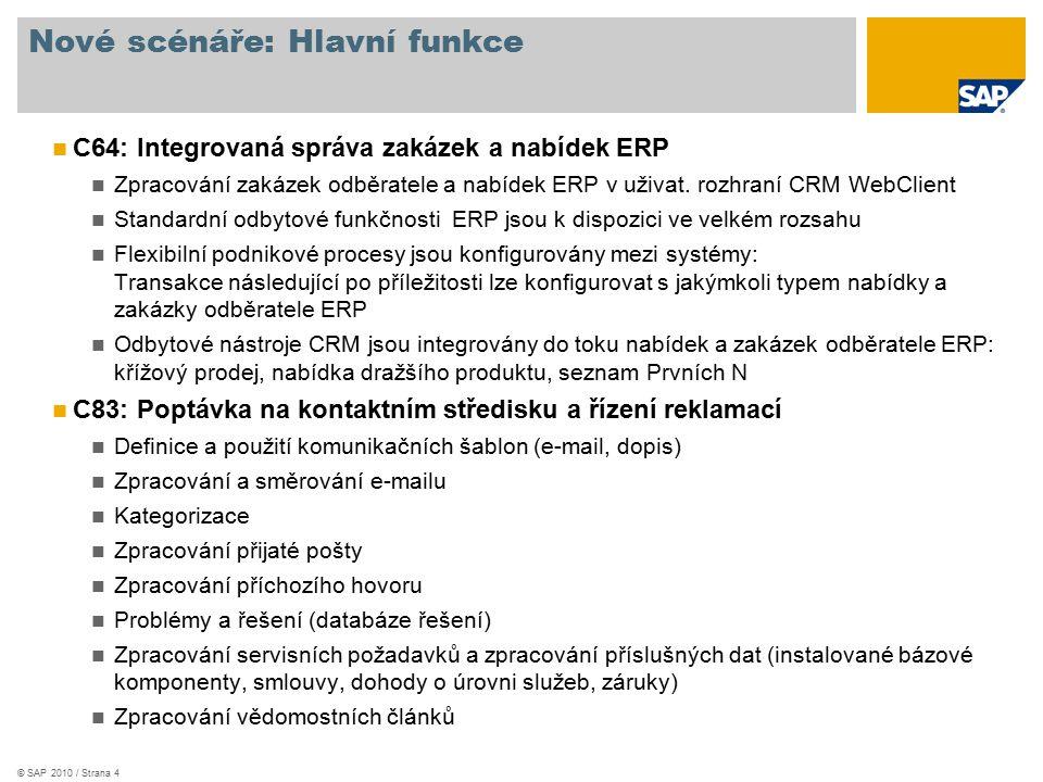© SAP 2010 / Strana 4 Nové scénáře: Hlavní funkce C64: Integrovaná správa zakázek a nabídek ERP Zpracování zakázek odběratele a nabídek ERP v uživat.