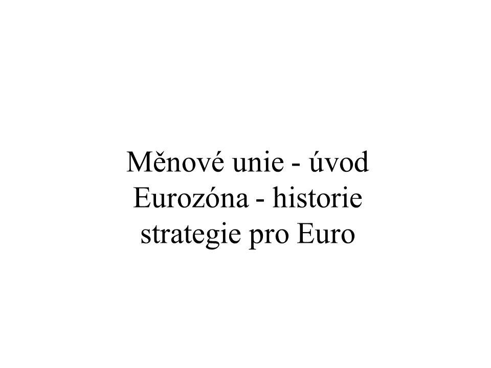 Měnové unie - úvod Eurozóna - historie strategie pro Euro