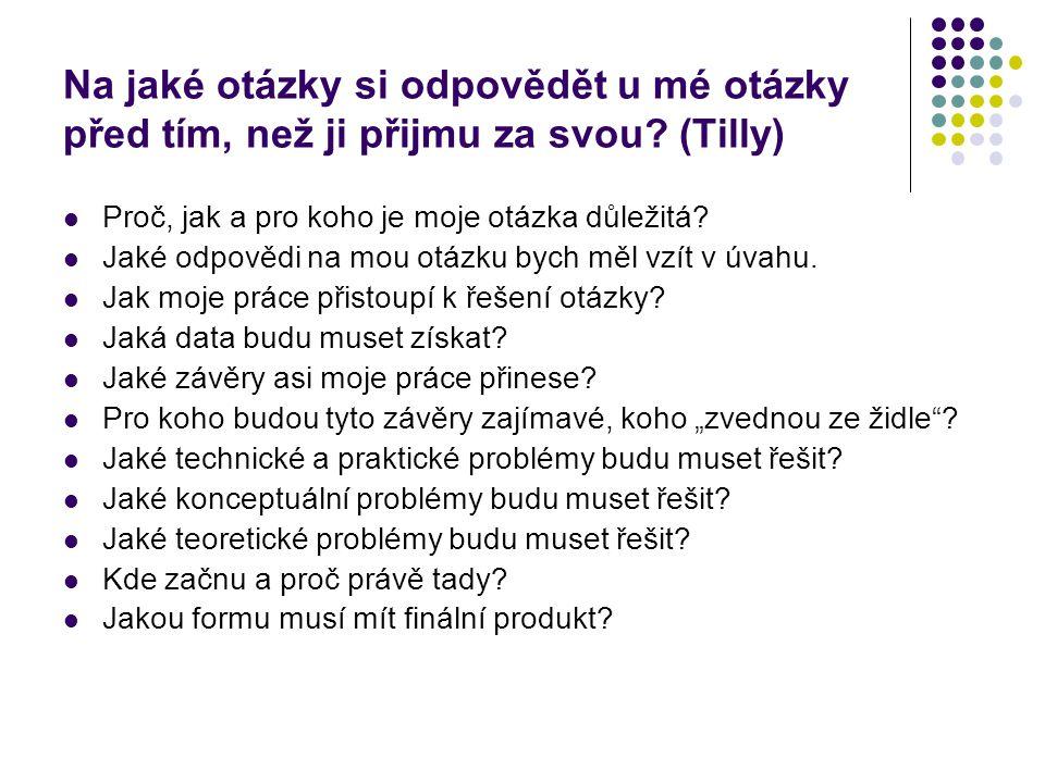 Na jaké otázky si odpovědět u mé otázky před tím, než ji přijmu za svou? (Tilly) Proč, jak a pro koho je moje otázka důležitá? Jaké odpovědi na mou ot