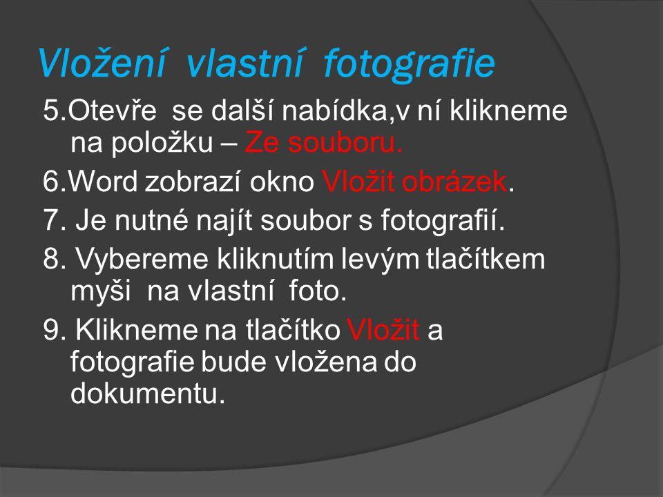 Vložení vlastní fotografie 5.Otevře se další nabídka,v ní klikneme na položku – Ze souboru. 6.Word zobrazí okno Vložit obrázek. 7. Je nutné najít soub