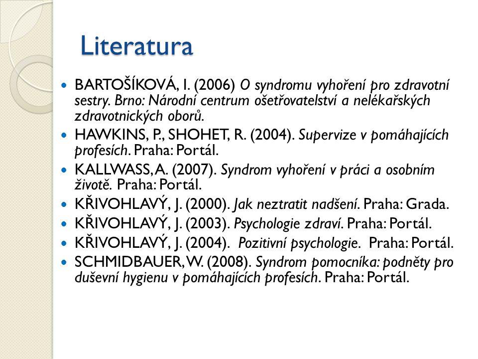Literatura BARTOŠÍKOVÁ, I.(2006) O syndromu vyhoření pro zdravotní sestry.