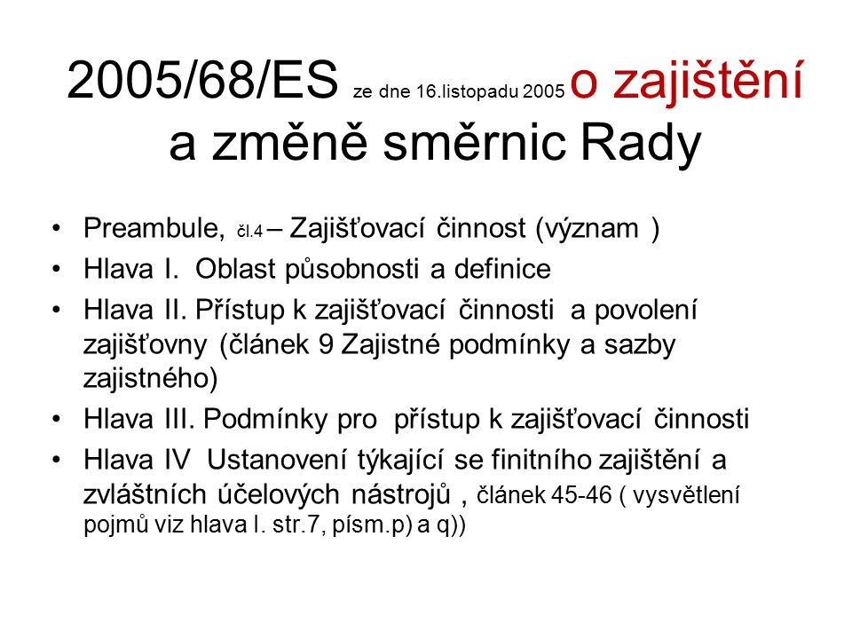 2005/68/ES ze dne 16.listopadu 2005 o zajištění a změně směrnic Rady Preambule, čl.4 – Zajišťovací činnost (význam ) Hlava I.