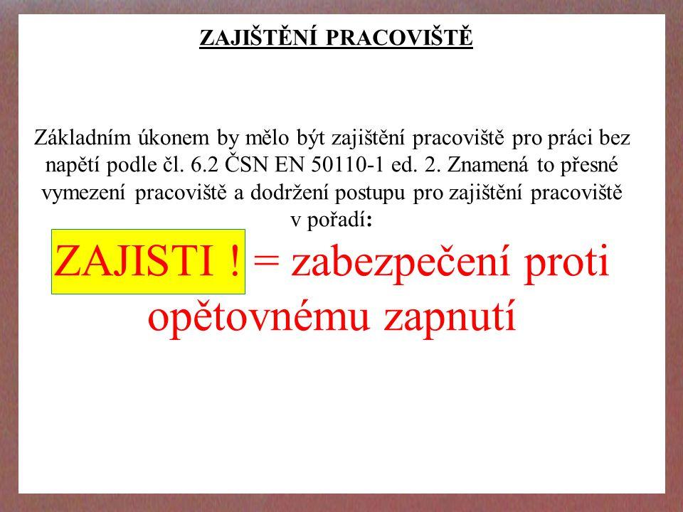 ZAJIŠTĚNÍ PRACOVIŠTĚ Základním úkonem by mělo být zajištění pracoviště pro práci bez napětí podle čl.