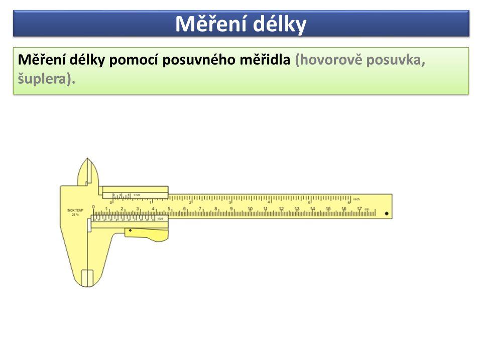 Měření délky Měření délky pomocí posuvného měřidla (hovorově posuvka, šuplera).