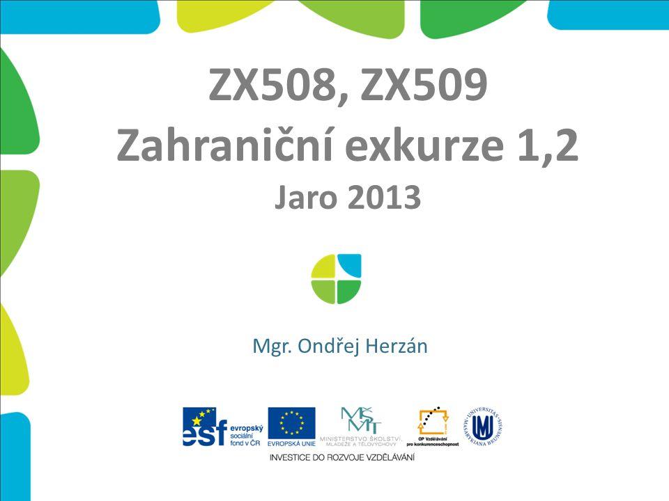 ZX508, ZX509 Zahraniční exkurze 1,2 Jaro 2013 Mgr. Ondřej Herzán