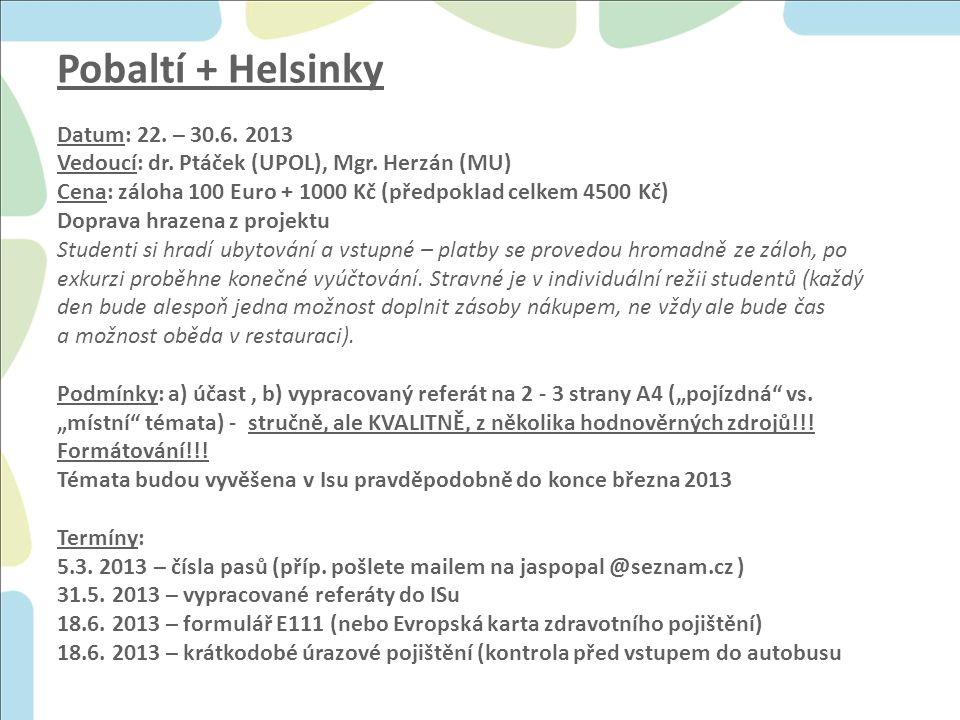 Pobaltí + Helsinky Datum: 22. – 30.6. 2013 Vedoucí: dr.