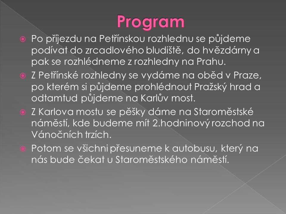  Po příjezdu na Petřínskou rozhlednu se půjdeme podívat do zrcadlového bludiště, do hvězdárny a pak se rozhlédneme z rozhledny na Prahu.