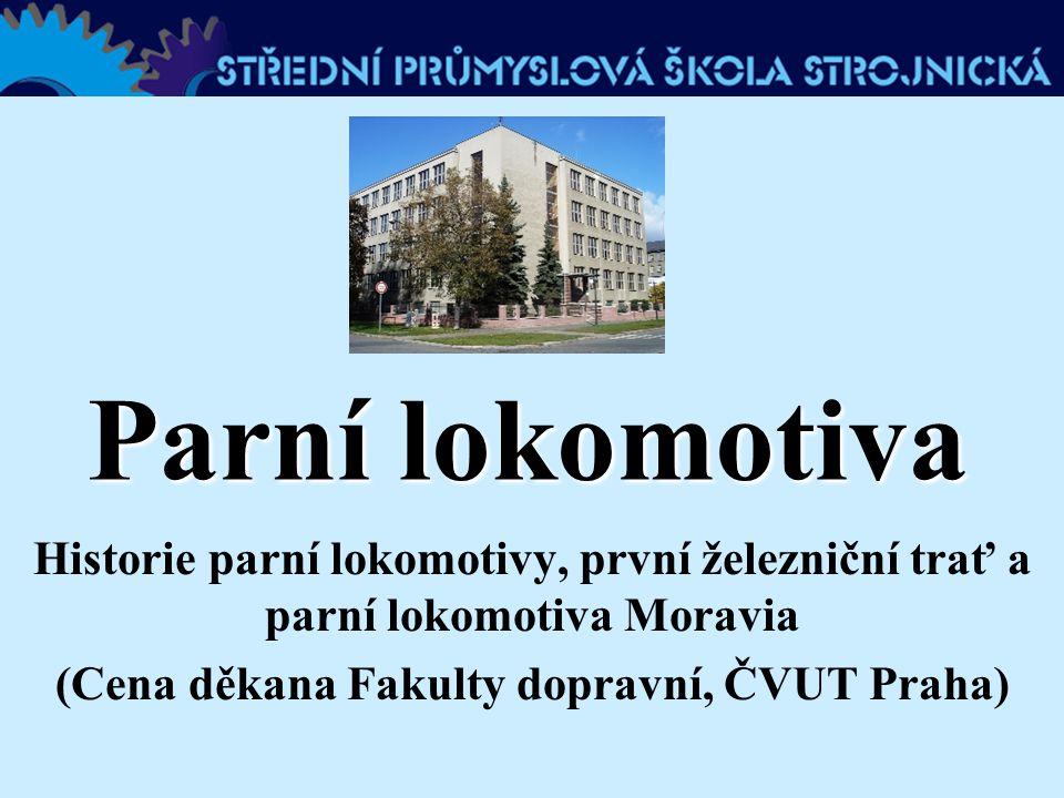 Parní lokomotiva Historie parní lokomotivy, první železniční trať a parní lokomotiva Moravia (Cena děkana Fakulty dopravní, ČVUT Praha)