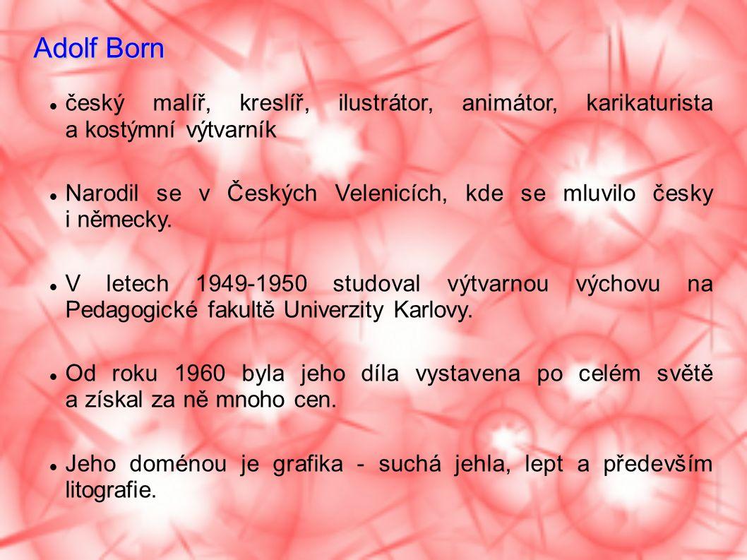 Adolf Born český malíř, kreslíř, ilustrátor, animátor, karikaturista a kostýmní výtvarník Narodil se v Českých Velenicích, kde se mluvilo česky i německy.