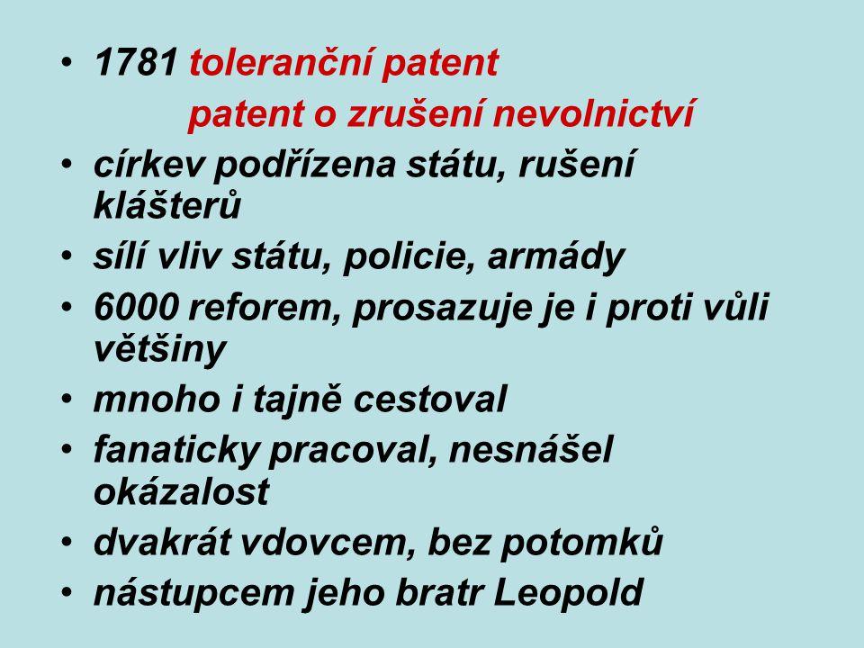 1781 toleranční patent patent o zrušení nevolnictví církev podřízena státu, rušení klášterů sílí vliv státu, policie, armády 6000 reforem, prosazuje j