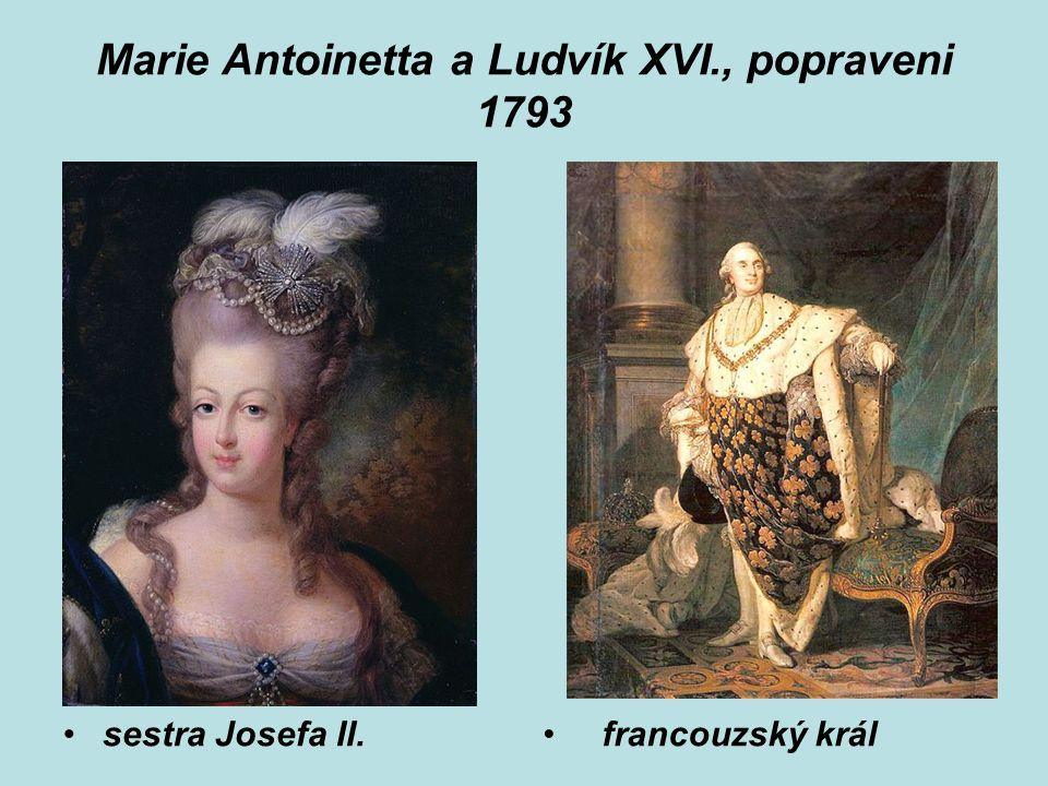 Marie Antoinetta a Ludvík XVI., popraveni 1793 sestra Josefa II. francouzský král
