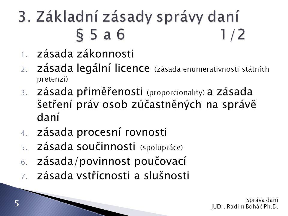 1.zásada zákonnosti 2. zásada legální licence (zásada enumerativnosti státních pretenzí) 3.