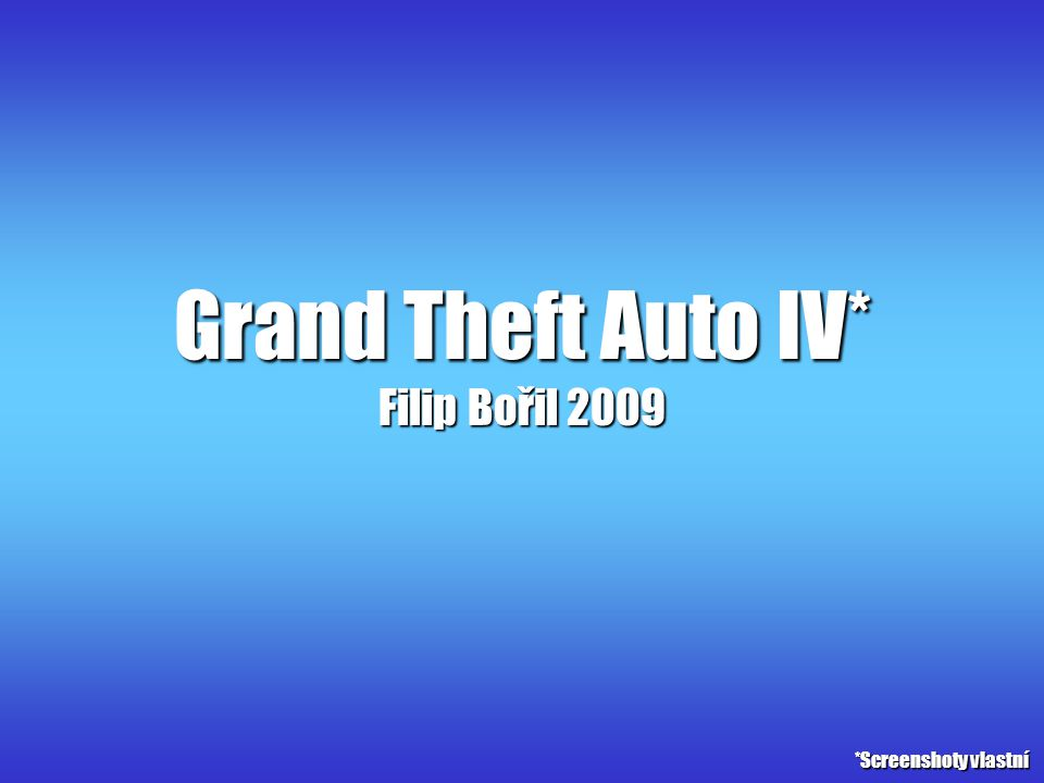 Grand Theft Auto IV* Filip Bořil 2009 *Screenshoty vlastní