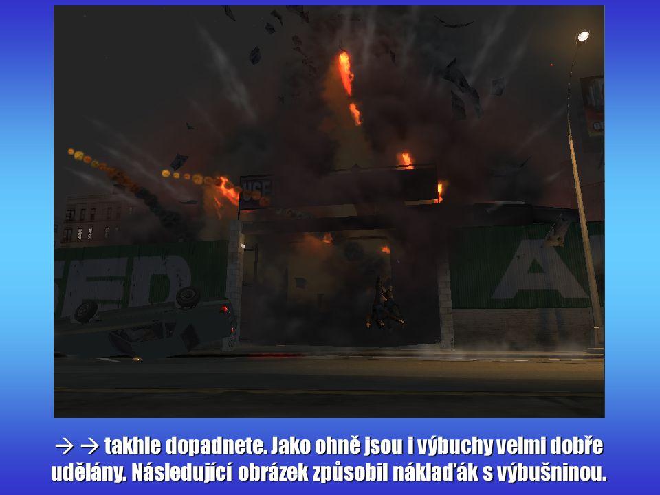   takhle dopadnete. Jako ohně jsou i výbuchy velmi dobře udělány. Následující obrázek způsobil náklaďák s výbušninou.