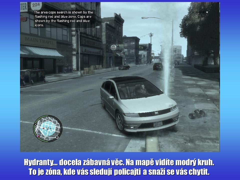 Hydranty… docela zábavná věc. Na mapě vidíte modrý kruh. To je zóna, kde vás sledují policajti a snaží se vás chytit.
