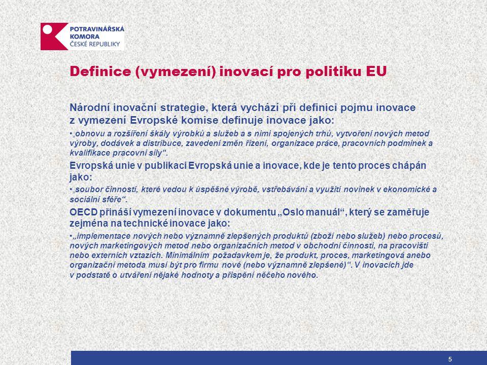 """Definice (vymezení) inovací pro politiku EU Národní inovační strategie, která vychází při definici pojmu inovace z vymezení Evropské komise definuje inovace jako : """"obnovu a rozšíření škály výrobků a služeb a s nimi spojených trhů, vytvoření nových metod výroby, dodávek a distribuce, zavedení změn řízení, organizace práce, pracovních podmínek a kvalifikace pracovní síly ."""