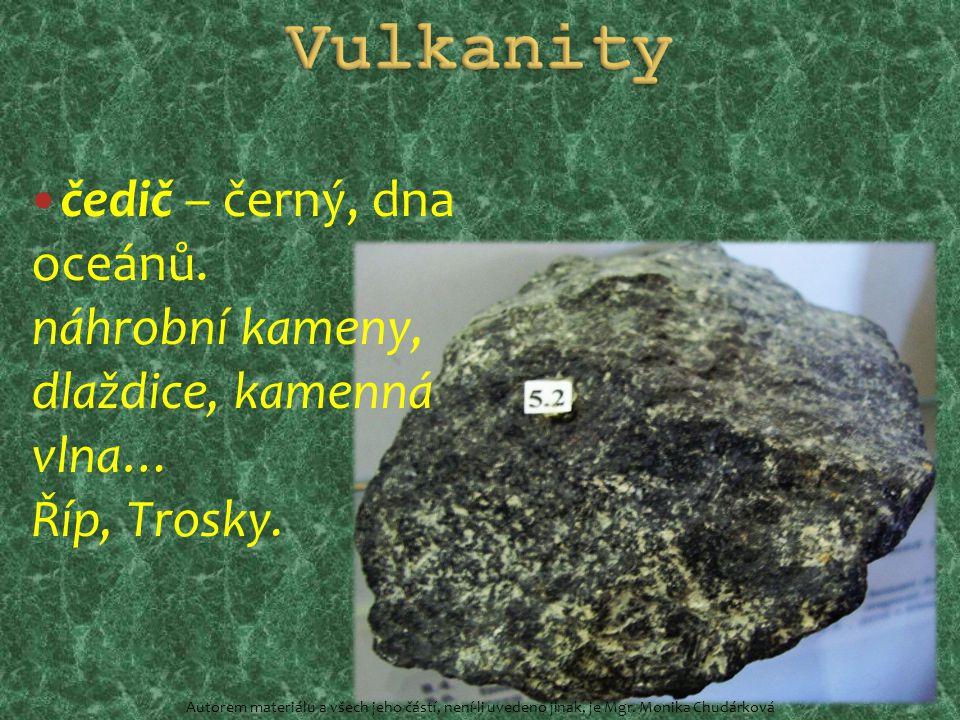 čedič – černý, dna oceánů. náhrobní kameny, dlaždice, kamenná vlna… Říp, Trosky.