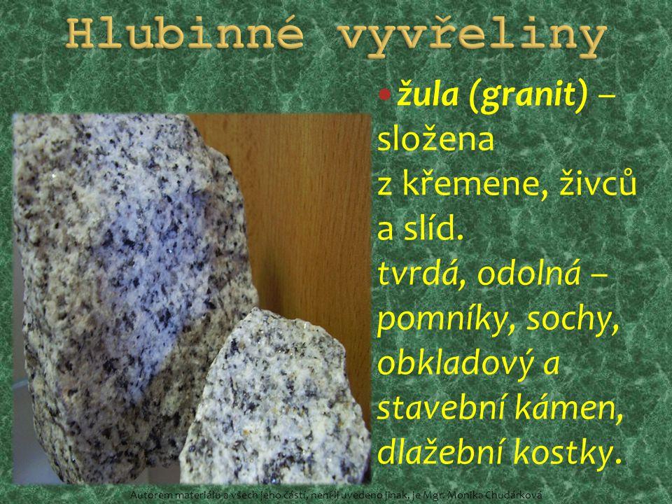 žula (granit) – složena z křemene, živců a slíd. tvrdá, odolná – pomníky, sochy, obkladový a stavební kámen, dlažební kostky. Autorem materiálu a všec