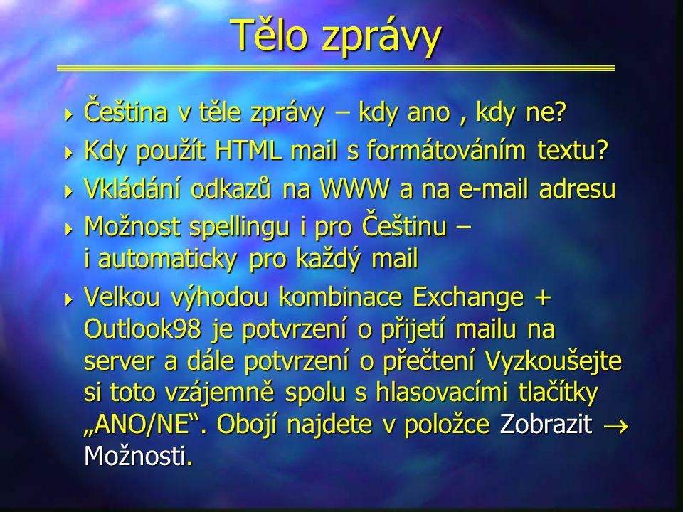 Nová zpráva umožňuje nastavit: n Komu:, CC: carbon copy, BC: blind copy n – Komu:, CC: carbon copy, BC: blind copy n Předmět, Subject n – Předmět, Subject n Příloha, Attachment n – Příloha, Attachment n Kontrola jmen n – Kontrola jmen n Automaticky vkládané pozadí mailů n – Automaticky vkládané pozadí mailů n Priorita důležitost, velká, malá, normální n – Priorita – důležitost, velká, malá, normální n Příznak – např.