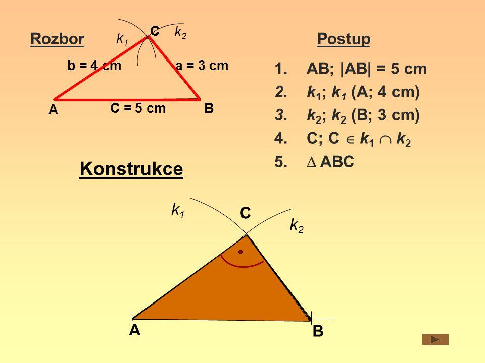 Konstrukce RozborPostup A B C b = 4 cma = 3 cm C = 5 cm k1k1 k2k2 1.AB; |AB| = 5 cm 2.k 1 ; k 1 (A; 4 cm) 3.k 2 ; k 2 (B; 3 cm) 4.C; C  k 1  k 2 5