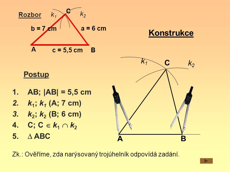 Rozbor a = 6 cm A B C c = 5,5 cm k1k1 k2k2 1.AB; |AB| = 5,5 cm 2.k 1 ; k 1 (A; 7 cm) 3.k 2 ; k 2 (B; 6 cm) 4.C; C  k 1  k 2 5.  ABC Postup AB k2k